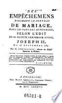 Des empechemens dirimant le contrat de mariage, dans les Pays-Bas autrichiens, selon l'edit de ... l'empereur et roi Joseph II. du 28. sept. 1784
