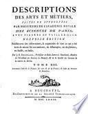 Descriptions des arts et métiers faites ou approuvées par M. M. de l'Académie Royale des Sciences de Paris