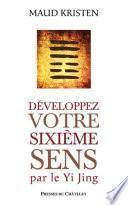 Développez votre sixième sens par le Yi Jing