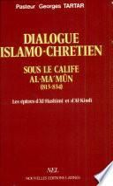 Dialogue islamo-chrétien sous le calife Al-Ma?mûn (813-834)