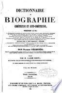 Dictionnaire de biographie chrétienne, présentant la vie ...