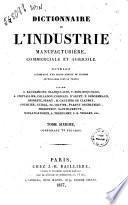 Dictionnaire de l'industrie manufacturière, commerciale et agricole ouvrage accompagné d'un grand nombre de figures intercalées dans le texte par MM. A. Baudrimont ... [et al.!