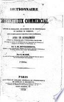 Dictionnaire du contentieux commercial, ou Résumé de législation, de doctrine et de jurisprudence en matiere de commerce, suivi du texte annoté du nouveau code de commerce, avec un supplément contenant la législation et la jurisprudence jusqu'en 1845 ... 2e édition