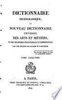 Dictionnaire technologique, ou Nouveau dictionnaire universel des arts et métiers et de l'économie industrielle et commerciale