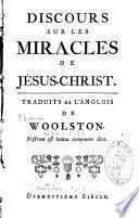 Discours sur les miracles de Jésus-Christ, traduits de l'anglois de Woolston