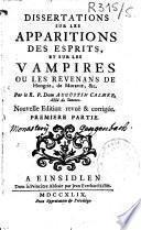 Dissertations sur les apparitions des esprits et sur les vampires ou les revenans de Hongrie, de Moravie etc