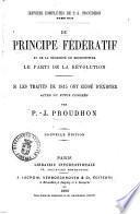 Du principe fédératif et de la nécessité de reconstituer le parti de la révolution actes du futur congrès par P.-J. Proudhon