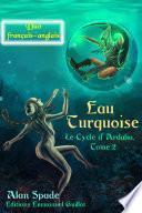 Eau Turquoise (Ardalia, tome 2) - Duo français-anglais