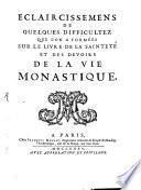 Eclaircissemens de quelques difficultez que l'on a formées sur le livre de la Sainteté et des devoirs de la vie monastique