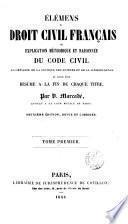 Élémens du droit civil Français ou explication méthodique et raisonneé du code civil