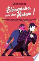 Élémentaire, mon cher Watson! Douze enquêtes policières résolues grâce à la logique, aux mathématiques et aux probabilités