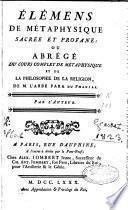 Eléments de métaphysique sacrée et profane, ou Abrégé du Cours complet de métaphysique et de la Philosophie de la religion