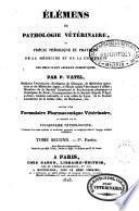 Éléments de pathologie vétérinaire ou Précis théorique et pratique de la médecine et de la chirurgie des principaux animaux domestiques