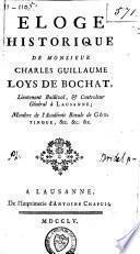 Eloge historique de Monsieur Charles Guillaume Loys de Bochat, lieutenant baillival. & controleur général à Lausanne, membre de l'Académie royale de Göttingue, &c