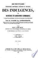 Encyclopédie théologique: Dictionnaire dogmatique, historique, ascetique et pratique, des indulgences, des confreries et asssociations catholiques
