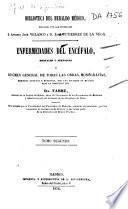 Enfermedades del encéfalo, mentales y nerviosas ó resúmen general de todas las obras, monografías, memorias antiguas y modernas, ...