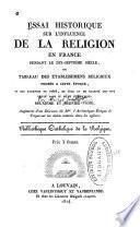 Essai historique sur l'influence de la religion en France pendant le dix-septième siècle