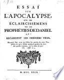 Essai sur l'Apocalypse, avec des eclairissemens sur les propheties de Daniel qui regardent les derniers tems
