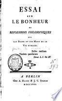 Essai sur le bonheur ou réflexions philosophiques sur les biens et les maux de la vie humaine [Louis de Beausobre]