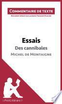 Essais - Des cannibales de Michel de Montaigne (livre I, chapitre XXXI) (Commentaire de texte)