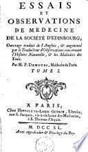 Essais et observations de médecine de la société d'Edinbourg, ouvrage traduit de l'anglois, et augm. par le traducteur d'observations concernant l'histoire naturelle, et les maladies des yeux