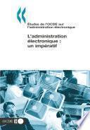 Études de l'OCDE sur l'administration électronique L'administration électronique: un impératif