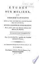 Études sur Molière, ou, Observations sur la vie, les moeurs, les ouvrages de cet auteur, et sur la manière de jouer ses pièces