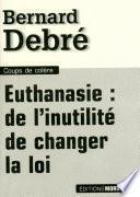 Euthanasie : de l'inutilité de changer la loi