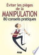 Éviter les pièges de la manipulation - 80 conseils pratiques