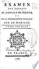 Examen des decrets du Concile de Trente, et de la Jurisprudence Françoise sur le mariage