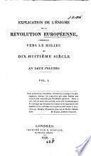 Explication de l'énigme de la révolution européenne, commencée vers le milieu du dix-huitième siècle [by the chevalier d'Argadens].