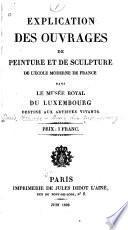 Explication des ouvrages de peinture et de sculpture de l'école moderne de France dans le Musée Royal du Luxembourg ...