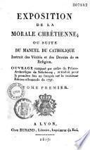 Exposition de la morale chrétienne, ou Suite du Manuel du catholique instruit des vérités et des devoirs de sa religion