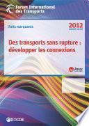 Faits marquants du Forum International des Transports 2012 Des transports sans rupture : développer les connections