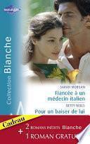 Fiancée à un médecin italien - Pour un baiser de lui - Conseil à un médecin (Harlequin Blanche)
