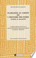 Florilège au jardin de l'histoire des Noirs (Zuhür Al Basatin). Tome 1, volume 1