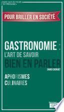 Gastronomie : L'art de savoir bien en parler