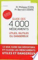 Guide des 4000 médicaments utiles, inutiles ou dangereux
