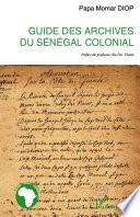 Guide des archives du Sénégal colonial