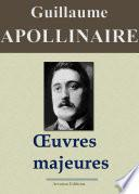 Guillaume Apollinaire : Oeuvres majeures (Edition augmentée de centaines de notes explicatives et d'illustrations)