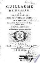 Guillaume de Nassau, ou la Fondation des Provinces-Unies, par M. Bitaubé