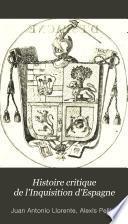 Histoire critique de l'Inquisition d'Espagne, depuis l'époque de son établissement par Ferdinand V, jusqu'au règne de Ferdinand VII