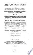 Histoire critique de l'Inquisition d'Espagne, depuis l'poque de sonetablissement par Ferdinand V. jusqu' au regne de Ferdinand VII. Trad. de l' espagnol par Alexis Pellier