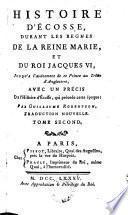 Histoire d'Écosse, durant les règnes de la reine Marie, et du roi Jacques VI, ...