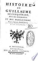 Histoire de Guillaume le conquérant, duo de Normandie et roi d'Angleterre