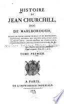 Histoire de Jean Churchill, duc de Marlborough, prince du Saint Empire Romain et de Mindelheim, capitaine général des troupes angloises sous la reine Anne, grand-maître de l'artillerie, commandant en chef de l'armée des alliés, &c.&c