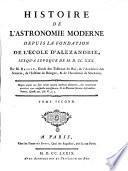Histoire de l'astronomie moderne depuis la fondation de l'ecole d'Alexandrie jusqu'a lépoque de 1782