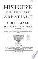 Histoire de l'Eglise abbatiale et collegiale de Saint Estienne de Dijon