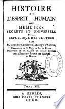 Histoire de l'esprit humain ; ou, Memoires secrets et universels de la republique des lettres