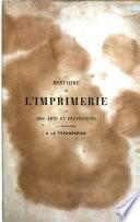 Histoire de l'imprimerie et des arts et professions qui se rattachent à la typographie